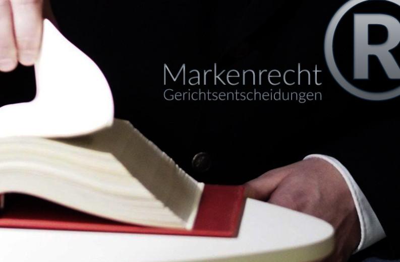 Markenrecht: Gerichtsentscheidungen, Markenanmeldung, Löschungsverfahren, Widerspruchsverfahren
